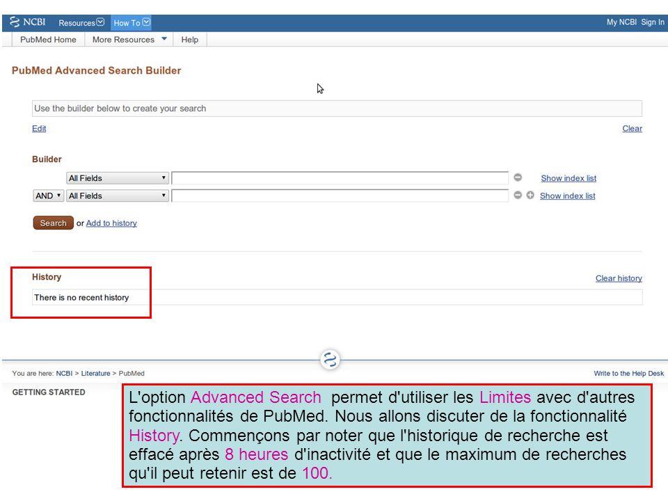 L'option Advanced Search permet d'utiliser les Limites avec d'autres fonctionnalités de PubMed. Nous allons discuter de la fonctionnalité History. Com
