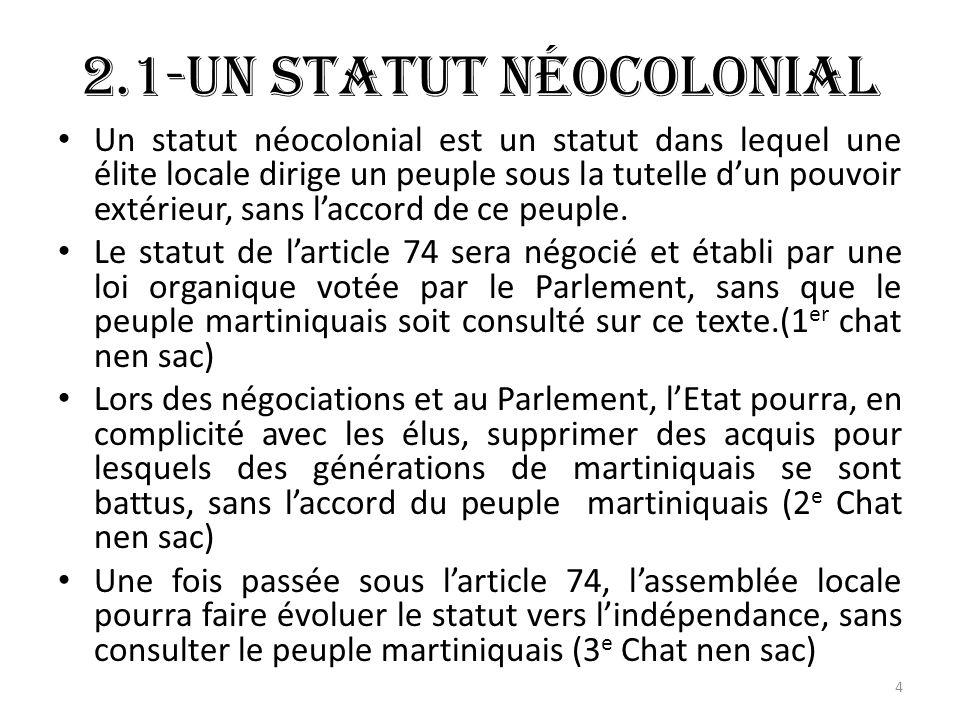 2.1-Un statut néocolonial Un statut néocolonial est un statut dans lequel une élite locale dirige un peuple sous la tutelle dun pouvoir extérieur, sans laccord de ce peuple.