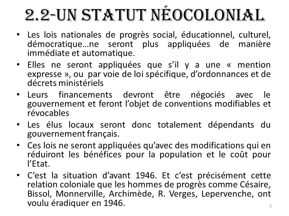 2.2-Un statut néocolonial Les lois nationales de progrès social, éducationnel, culturel, démocratique…ne seront plus appliquées de manière immédiate et automatique.
