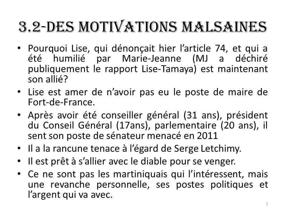 3.2-Des motivations malsaines Pourquoi Lise, qui dénonçait hier larticle 74, et qui a été humilié par Marie-Jeanne (MJ a déchiré publiquement le rapport Lise-Tamaya) est maintenant son allié.