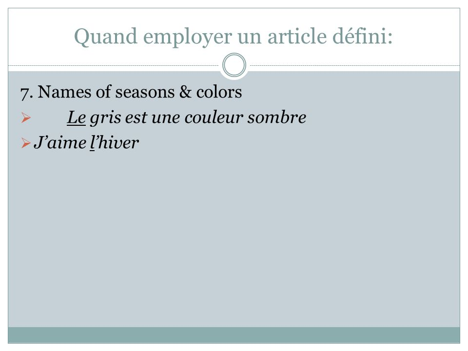 Quand employer un article défini: 7.