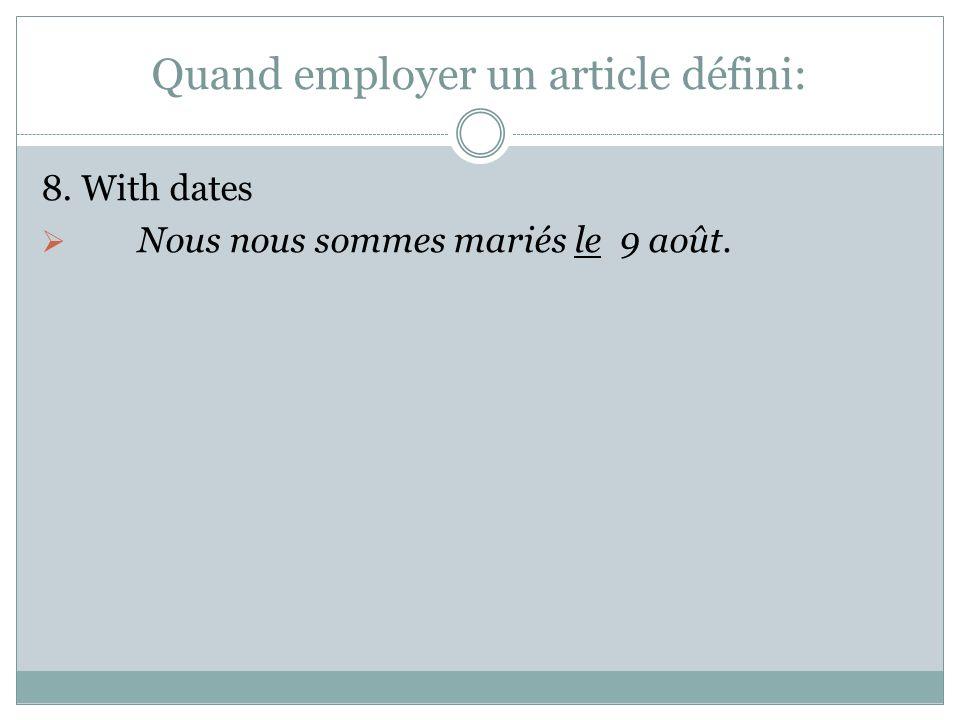 Quand employer un article défini: 8. With dates Nous nous sommes mariés le 9 août.