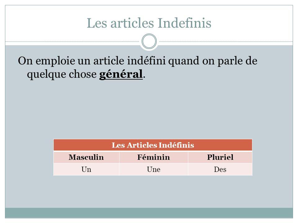 Les articles Indefinis On emploie un article indéfini quand on parle de quelque chose général. Les Articles Indéfinis MasculinFémininPluriel UnUneDes