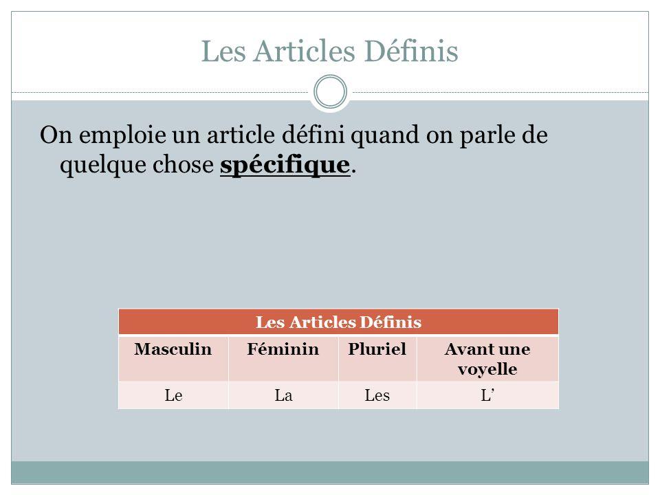Les Articles Définis On emploie un article défini quand on parle de quelque chose spécifique. Les Articles Définis MasculinFémininPlurielAvant une voy