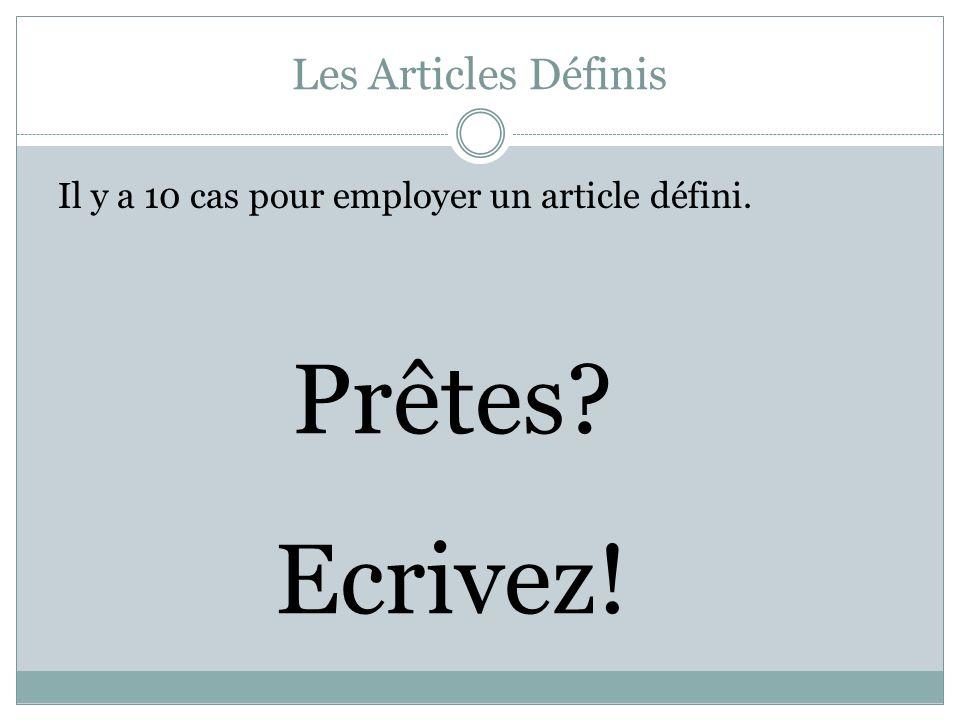 Les Articles Définis Il y a 10 cas pour employer un article défini. Prêtes? Ecrivez!