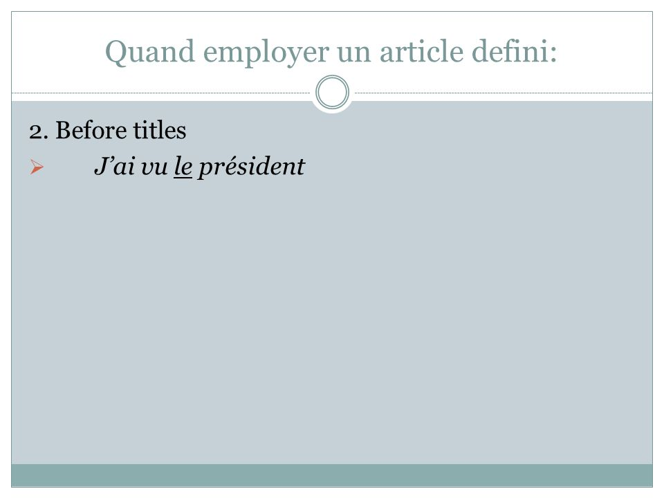 Quand employer un article defini: 2. Before titles Jai vu le président