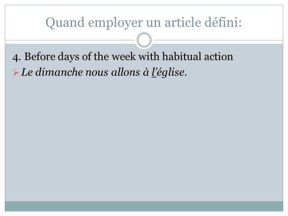 Quand employer un article défini: 4. Before days of the week with habitual action Le dimanche nous allons à léglise.