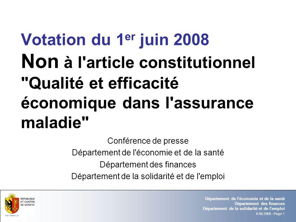 6.05.2008 - Page 12 Département de l économie et de la santé Département des finances Département de la solidarité et de l emploi NON, à un article inutile, non démocratique et contraire à l intérêt des patients.
