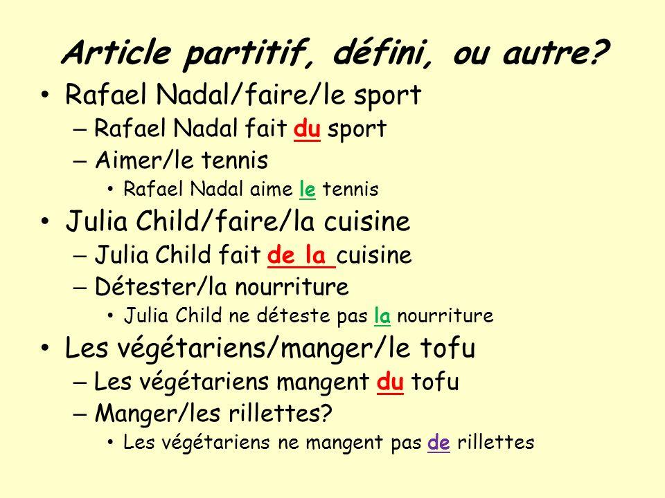 Article partitif, défini, ou autre? Rafael Nadal/faire/le sport – Rafael Nadal fait du sport – Aimer/le tennis Rafael Nadal aime le tennis Julia Child
