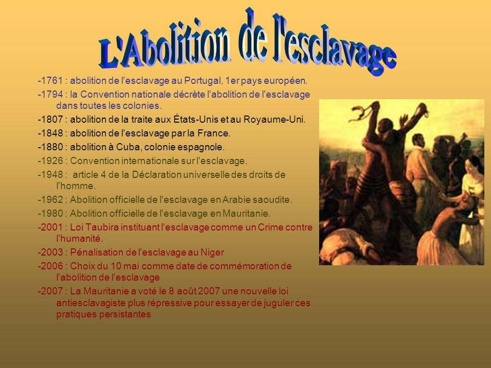 -1761 : abolition de l'esclavage au Portugal, 1er pays européen. -1794 : la Convention nationale décrète l'abolition de l'esclavage dans toutes les co