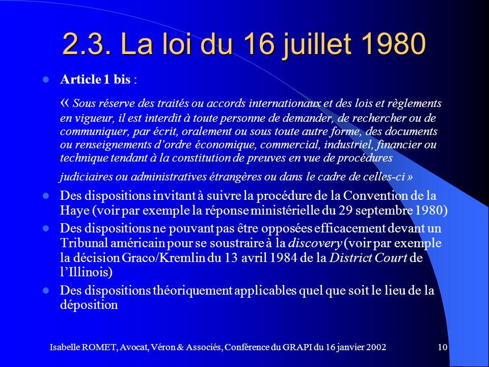 Isabelle ROMET, Avocat, Véron & Associés, Conférence du GRAPI du 16 janvier 200210 2.3. La loi du 16 juillet 1980 Article 1 bis : « Sous réserve des t