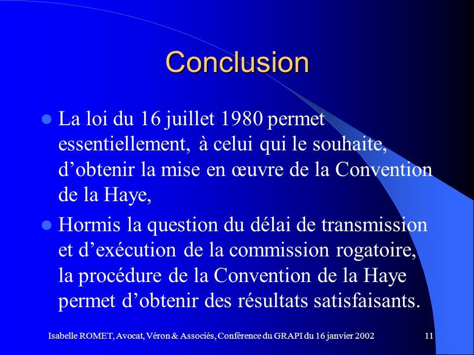 Isabelle ROMET, Avocat, Véron & Associés, Conférence du GRAPI du 16 janvier 200211 Conclusion La loi du 16 juillet 1980 permet essentiellement, à celu