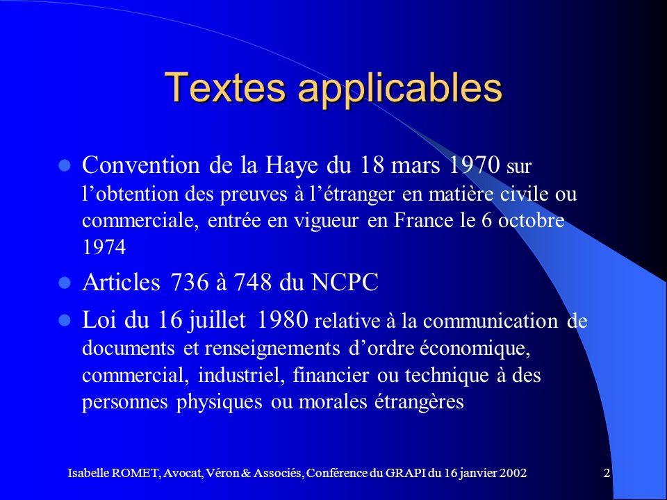 Isabelle ROMET, Avocat, Véron & Associés, Conférence du GRAPI du 16 janvier 20022 Textes applicables Convention de la Haye du 18 mars 1970 sur lobtent