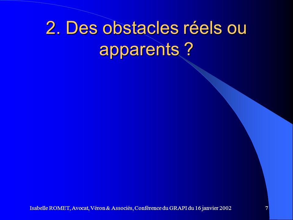 Isabelle ROMET, Avocat, Véron & Associés, Conférence du GRAPI du 16 janvier 20027 2. Des obstacles réels ou apparents ?