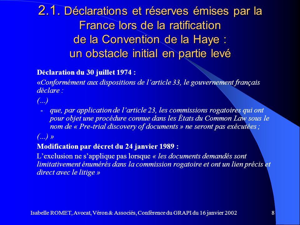 Isabelle ROMET, Avocat, Véron & Associés, Conférence du GRAPI du 16 janvier 20028 2.1. Déclarations et réserves émises par la France lors de la ratifi
