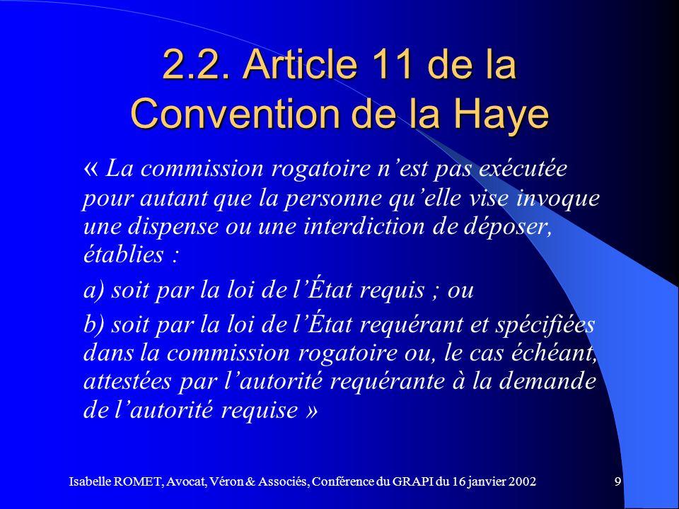 Isabelle ROMET, Avocat, Véron & Associés, Conférence du GRAPI du 16 janvier 20029 2.2. Article 11 de la Convention de la Haye « La commission rogatoir