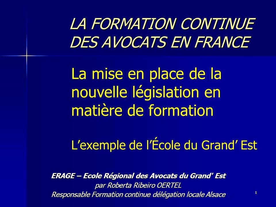 1 La mise en place de la nouvelle législation en matière de formation Lexemple de lÉcole du Grand Est ERAGE – Ecole Régional des Avocats du Grand' Est