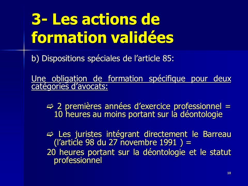 10 3- Les actions de formation validées b) Dispositions spéciales de larticle 85: Une obligation de formation spécifique pour deux catégories davocats