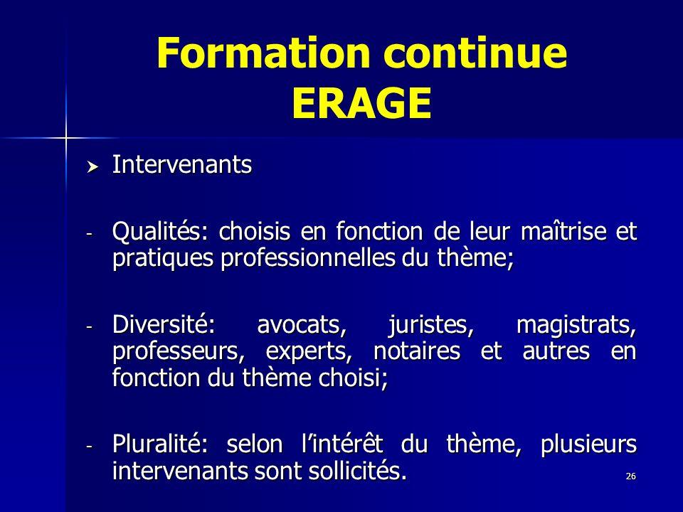 26 Formation continue ERAGE Intervenants Intervenants - Qualités: choisis en fonction de leur maîtrise et pratiques professionnelles du thème; - Diver