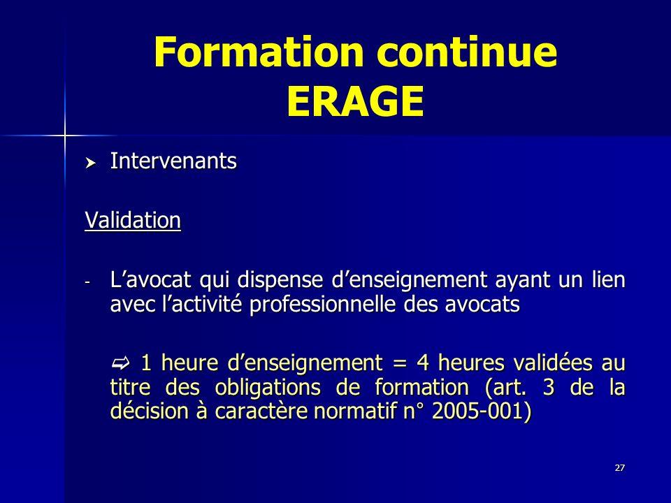 27 Formation continue ERAGE Intervenants IntervenantsValidation - Lavocat qui dispense denseignement ayant un lien avec lactivité professionnelle des