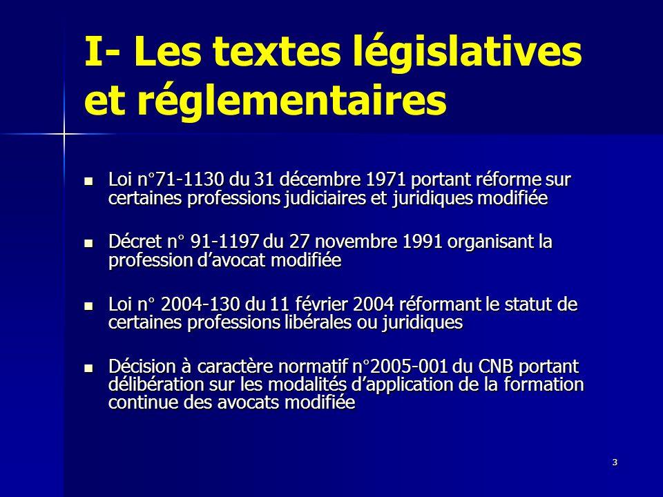 4 La formation continue est désormais obligatoire pour les avocats en France Larticle 14-2 de la Loi du 31 décembre 1971 dispose que: « La formation continue est obligatoire pour les avocats inscrits au tableau de lordre(… )»