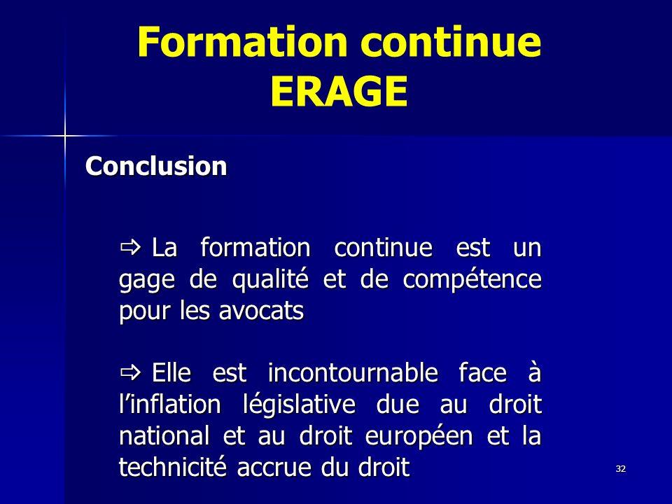 32 Formation continue ERAGE Conclusion La formation continue est un gage de qualité et de compétence pour les avocats La formation continue est un gag