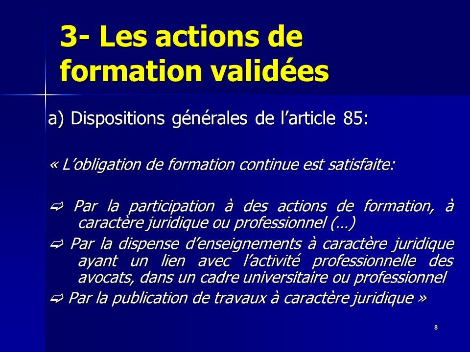 8 3- Les actions de formation validées a) Dispositions générales de larticle 85: « Lobligation de formation continue est satisfaite: Par la participat