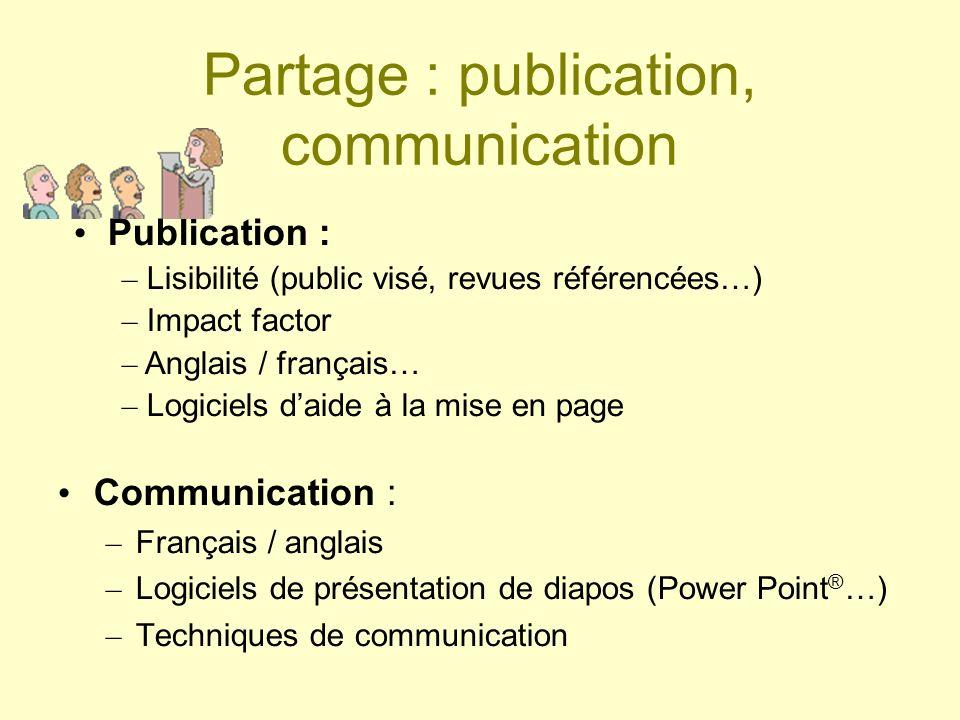 Communication : – Français / anglais – Logiciels de présentation de diapos (Power Point ® …) – Techniques de communication Publication : – Lisibilité (public visé, revues référencées…) – Impact factor – Anglais / français… – Logiciels daide à la mise en page