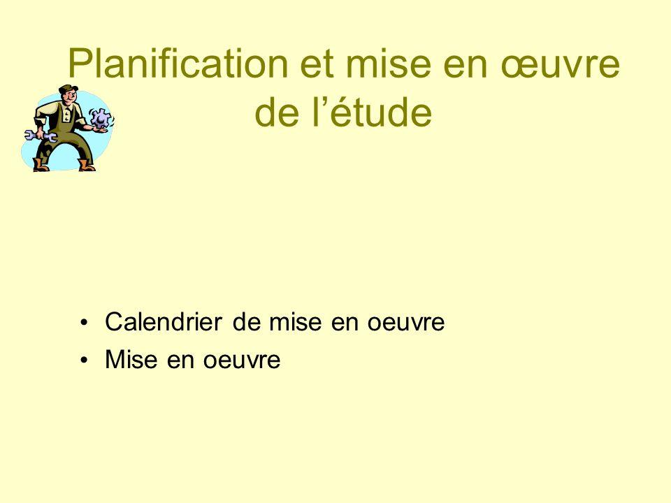 Planification et mise en œuvre de létude Calendrier de mise en oeuvre Mise en oeuvre