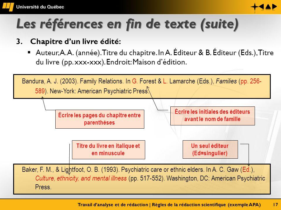 Les références en fin de texte (suite) 3.Chapitre dun livre édité: Auteur, A. A. (année). Titre du chapitre. In A. Éditeur & B. Éditeur (Eds.), Titre