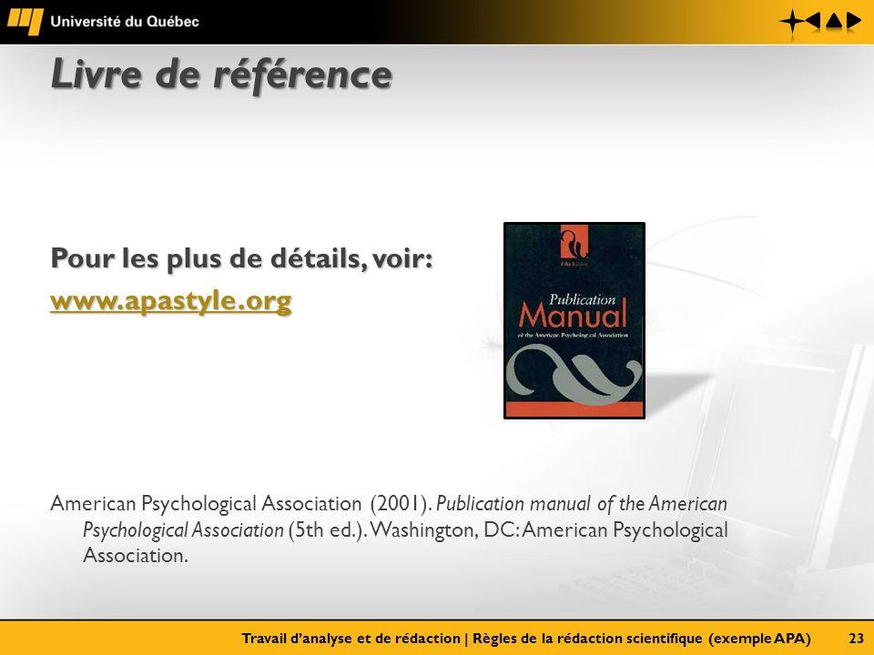 Livre de référence Pour les plus de détails, voir: www.apastyle.org American Psychological Association (2001). Publication manual of the American Psyc