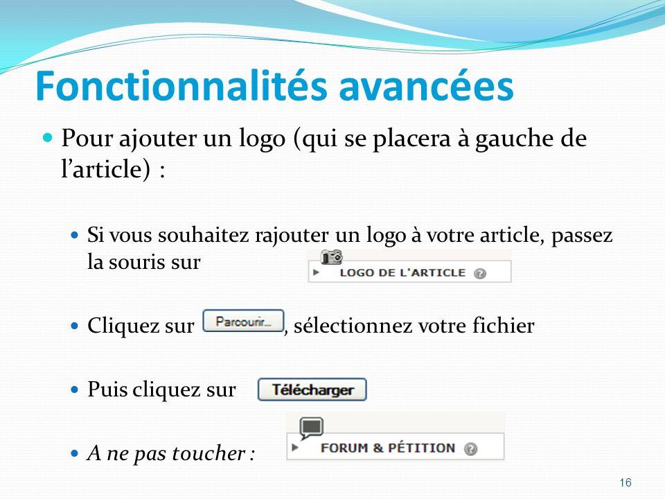 Fonctionnalités avancées Pour ajouter un logo (qui se placera à gauche de larticle) : Si vous souhaitez rajouter un logo à votre article, passez la souris sur Cliquez sur, sélectionnez votre fichier Puis cliquez sur A ne pas toucher : 16