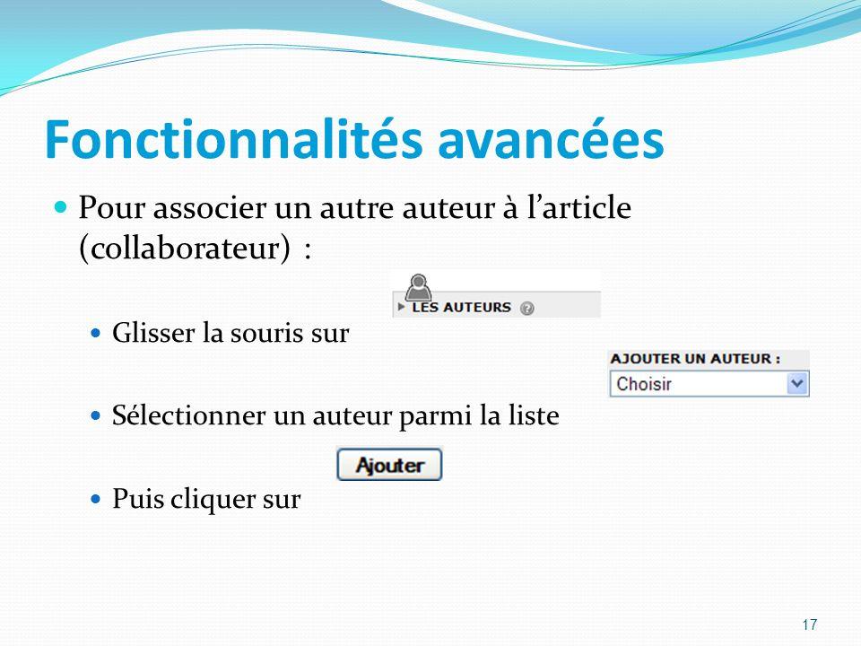 Fonctionnalités avancées Pour associer un autre auteur à larticle (collaborateur) : Glisser la souris sur Sélectionner un auteur parmi la liste Puis cliquer sur 17
