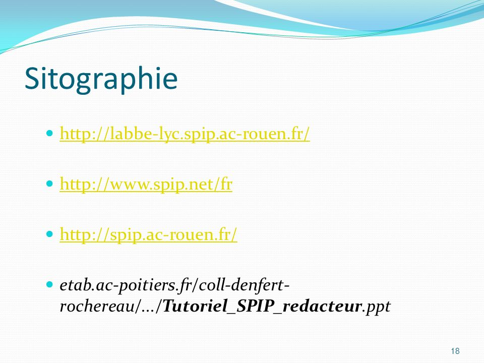 Sitographie http://labbe-lyc.spip.ac-rouen.fr/ http://www.spip.net/fr http://spip.ac-rouen.fr/ http://spip.ac-rouen.fr/ etab.ac-poitiers.fr/coll-denfe