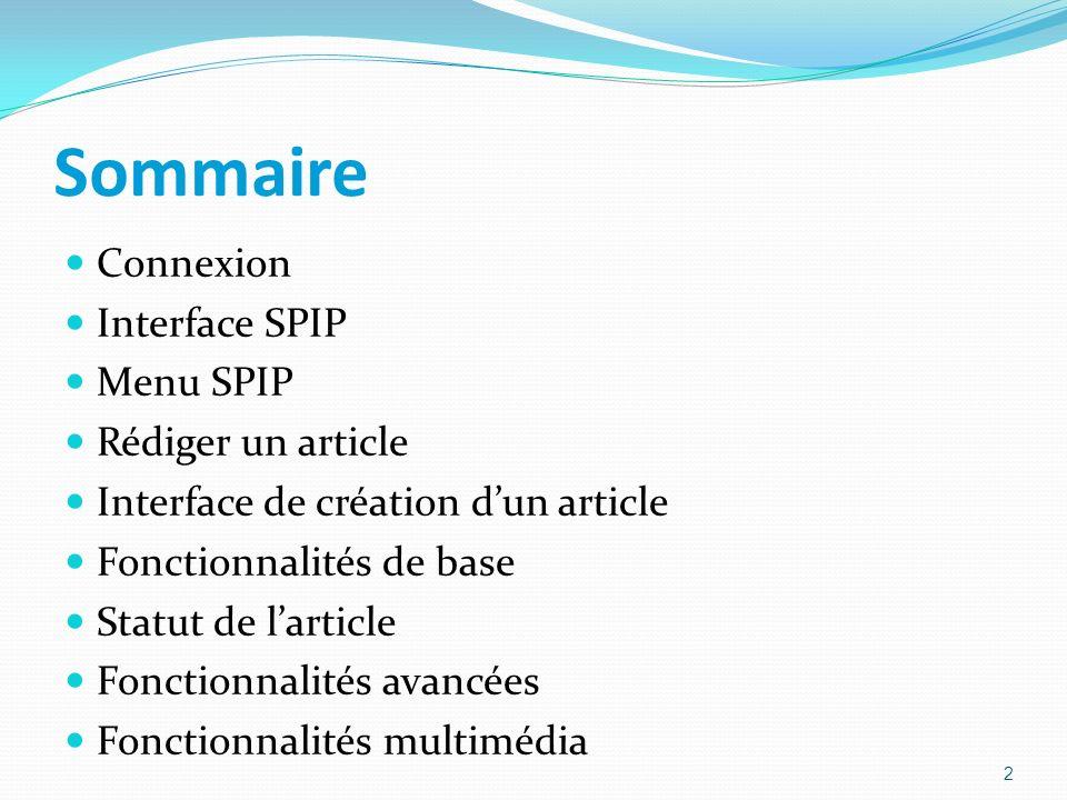 Sommaire Connexion Interface SPIP Menu SPIP Rédiger un article Interface de création dun article Fonctionnalités de base Statut de larticle Fonctionnalités avancées Fonctionnalités multimédia 2