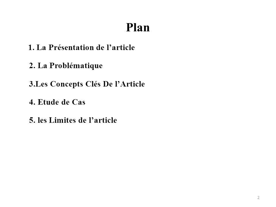 Plan 1. La Présentation de larticle 2. La Problématique 3.Les Concepts Clés De lArticle 4. Etude de Cas 5. les Limites de larticle 2