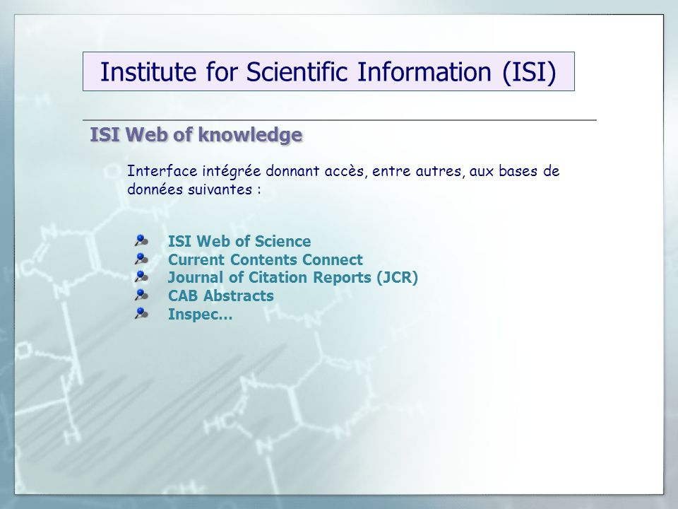 ISI Web of knowledge ISI Web of Science Current Contents Connect Journal of Citation Reports (JCR) CAB Abstracts Inspec… Interface intégrée donnant ac