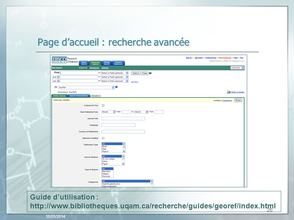 Page daccueil : recherche avancée 18/05/2014 26 Guide dutilisation : http://www.bibliotheques.uqam.ca/recherche/guides/georef/index.html