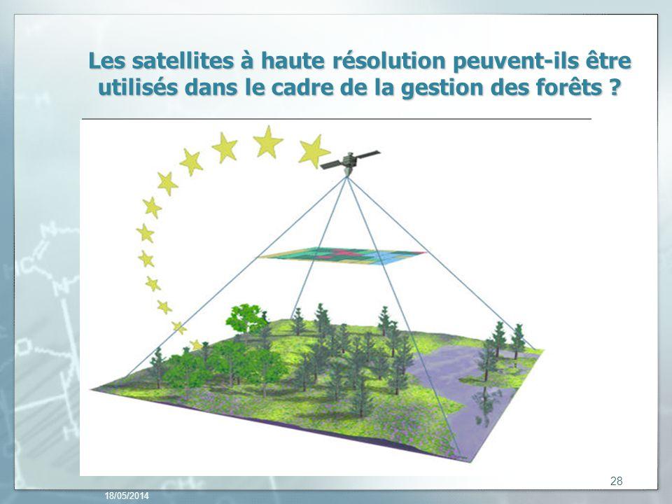 18/05/2014 28 Les satellites à haute résolution peuvent-ils être utilisés dans le cadre de la gestion des forêts ?