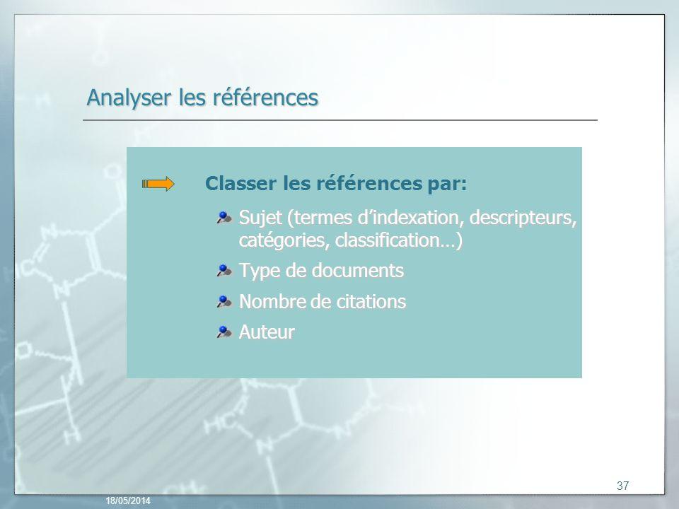 18/05/2014 37 Analyser les références Classer les références par: Sujet (termes dindexation, descripteurs, catégories, classification…) Type de documents Nombre de citations Auteur