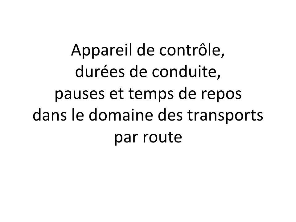 Appareil de contrôle, durées de conduite, pauses et temps de repos dans le domaine des transports par route