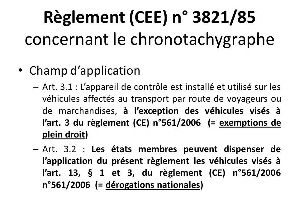 Règlement (CEE) n° 3821/85 concernant le chronotachygraphe Champ dapplication – Art. 3.1 : Lappareil de contrôle est installé et utilisé sur les véhic