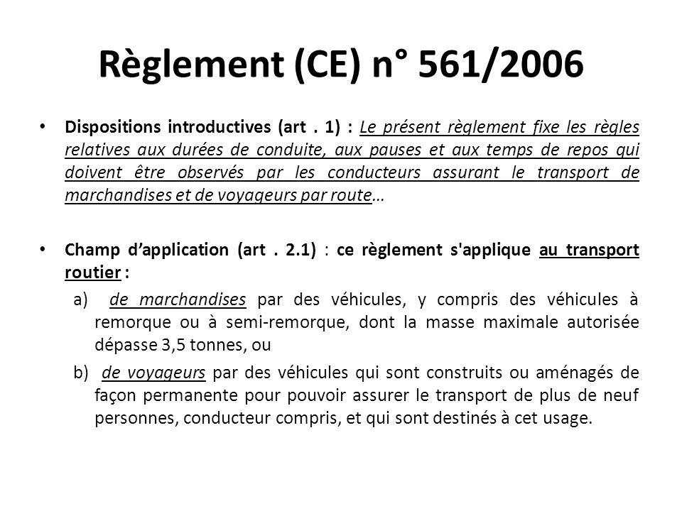Règlement (CE) n° 561/2006 Dispositions introductives (art. 1) : Le présent règlement fixe les règles relatives aux durées de conduite, aux pauses et