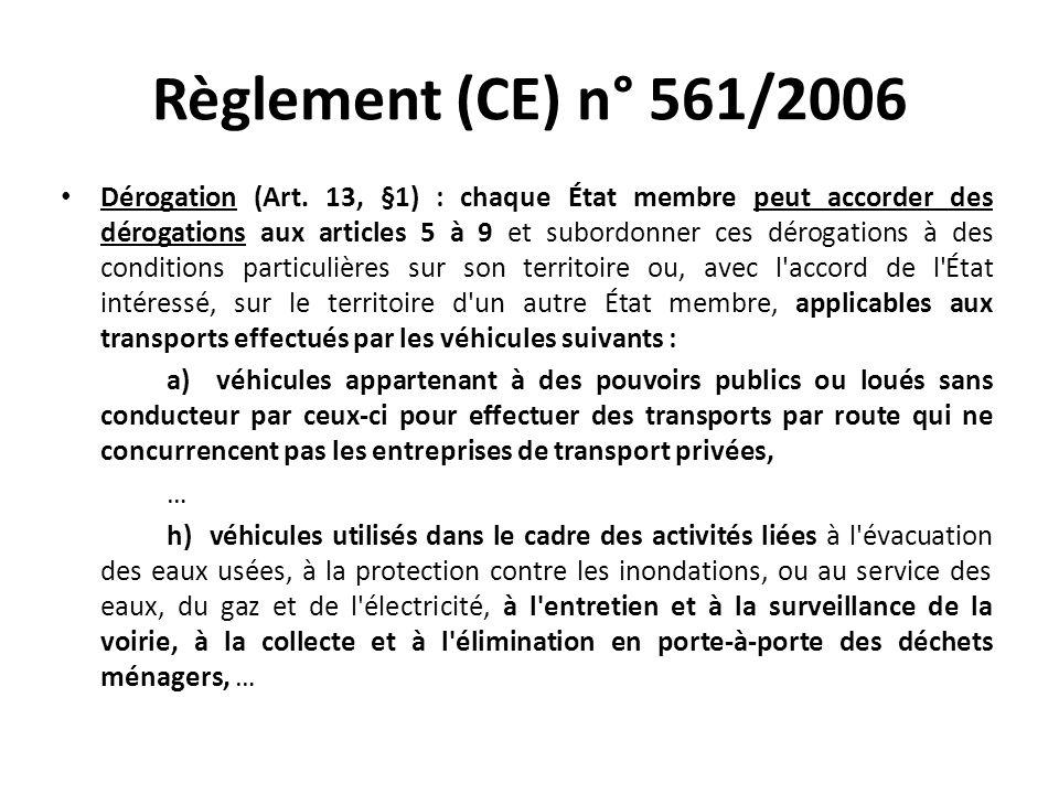 Règlement (CE) n° 561/2006 Dérogation (Art. 13, §1) : chaque État membre peut accorder des dérogations aux articles 5 à 9 et subordonner ces dérogatio