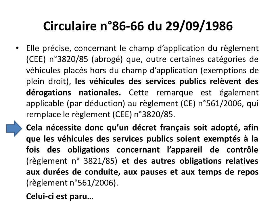 Circulaire n°86-66 du 29/09/1986 Elle précise, concernant le champ dapplication du règlement (CEE) n°3820/85 (abrogé) que, outre certaines catégories