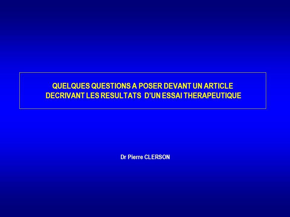 QUELQUES QUESTIONS A POSER DEVANT UN ARTICLE DECRIVANT LES RESULTATS DUN ESSAI THERAPEUTIQUE Dr Pierre CLERSON