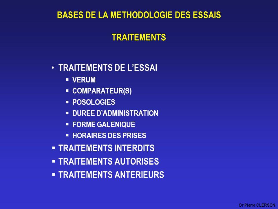 BASES DE LA METHODOLOGIE DES ESSAIS TRAITEMENTS TRAITEMENTS DE LESSAI VERUM COMPARATEUR(S) POSOLOGIES DUREE DADMINISTRATION FORME GALENIQUE HORAIRES D
