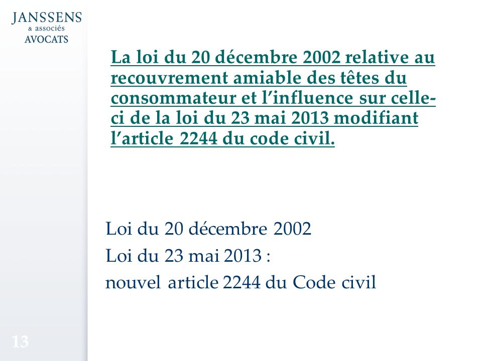 La loi du 20 décembre 2002 relative au recouvrement amiable des têtes du consommateur et linfluence sur celle- ci de la loi du 23 mai 2013 modifiant larticle 2244 du code civil.