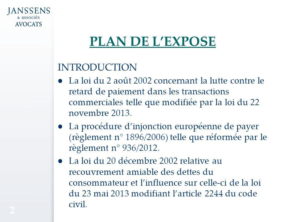 PLAN DE LEXPOSE INTRODUCTION La loi du 2 août 2002 concernant la lutte contre le retard de paiement dans les transactions commerciales telle que modifiée par la loi du 22 novembre 2013.