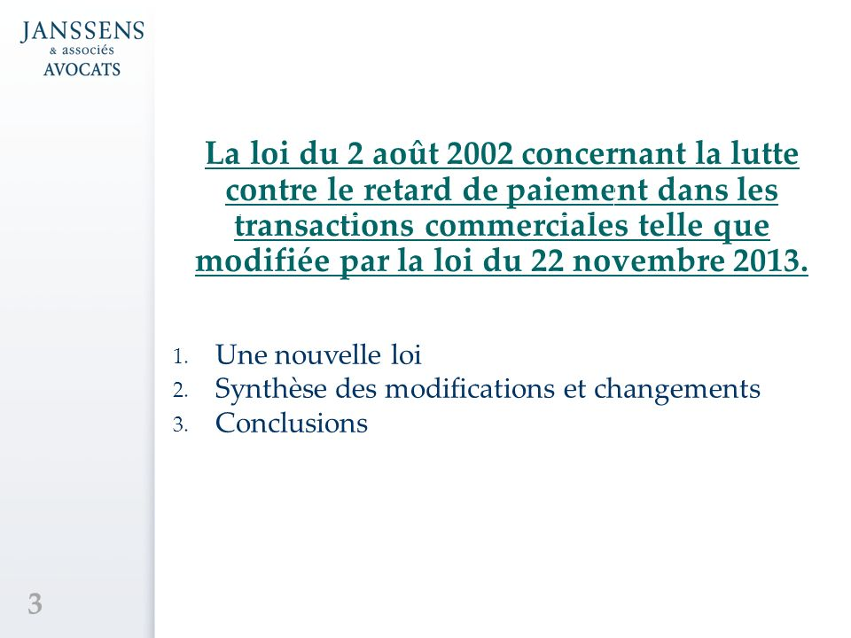 La loi du 2 août 2002 concernant la lutte contre le retard de paiement dans les transactions commerciales telle que modifiée par la loi du 22 novembre 2013.